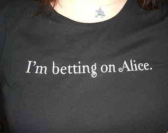 I'm betting on Alice Tee SALE