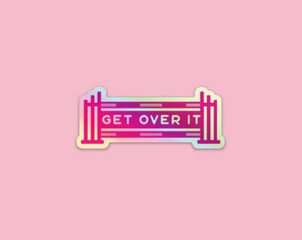 Get Over It Holographic Sticker