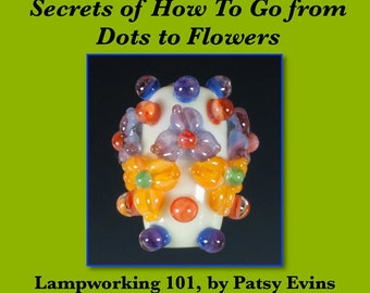Lampwork Bead Tutorial 101: How to Master Lampwork Flowers Beads,  Secrets of How To Go from Dots to Flowers