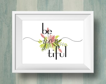 Be-YOU-tiful Printable Art, Inspirational Quote Print,  Floral Bouquet Art, Instant Download, Digital Print, Wedding Gift
