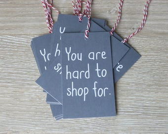 You are Hard to Shop for - Gift Tags