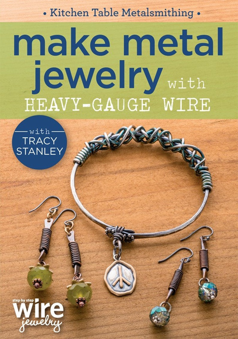 Kitchen Table Metalsmithing: Make Metal Jewelry with Heavy-Gauge Wire  featuring Tracy Stanley