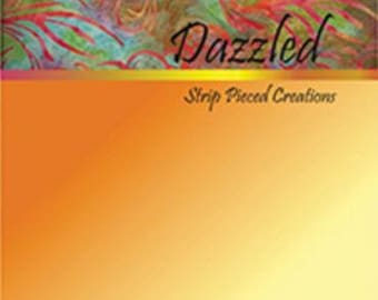 Frazzled And Dazzled: Strip Pieced Creations