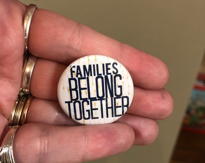 Families Belong Together Button Pinback or Magnet Proceeds go to RAICES 4 Button Pack Sharing