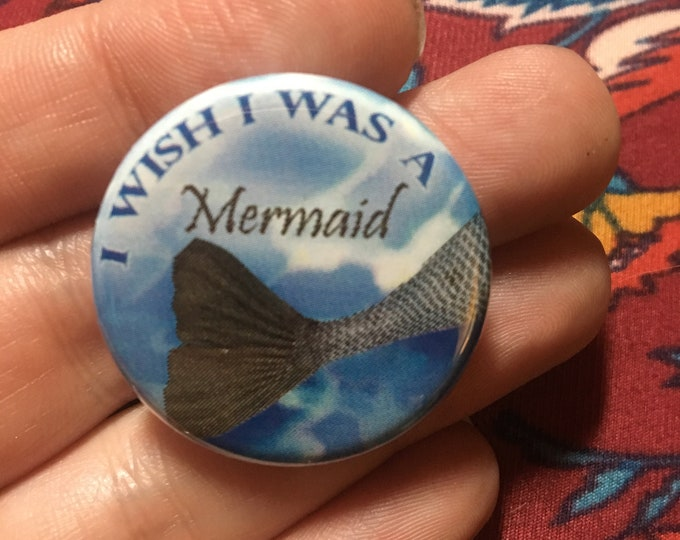 "1.25"" I wish I was a Mermaid Button or Magnet"