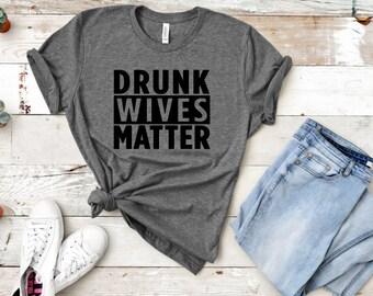 9c751702 Drunk Wives Matter, Drunk Wives Matter Shirt,Drunk Wives, Funny Shirts,Funny  Drinking Shirt,Funny Drinking Tshirt,Drunk Shirt, Drunk tshirt