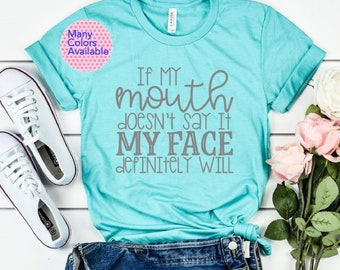 f9be9a02 If My Mouth Doesn't Say It, My Face Definitely Will, Funny Women's Shirt,  Funny Mom Shirt, Trendy TShirt, Shirts with Sayings, Graphic Tee