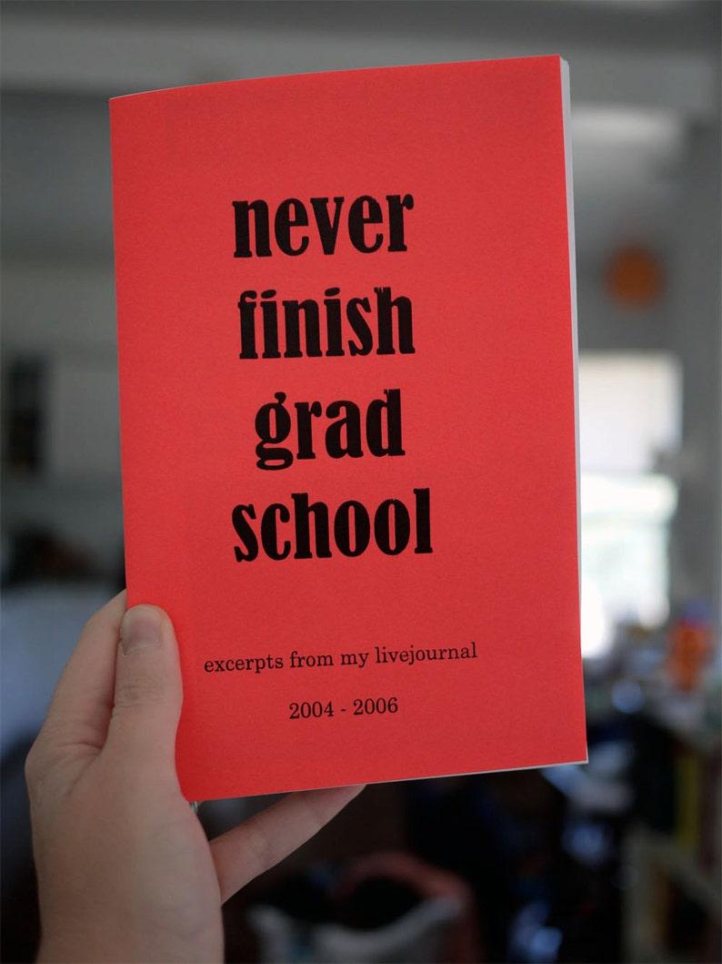 Never Finish Grad School  A Personal Zine zinefest edition image 0
