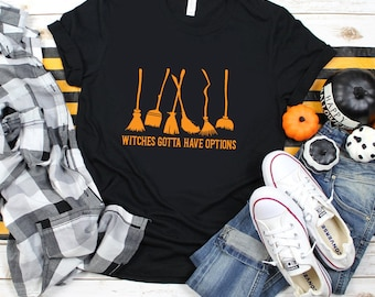 Witches Gotta Have Options Shirt,Halloween 2021 Shirt,Sanderson Sisters,Hocus Shirt,Halloween Witch Shirt Unisex T-shirt for Men and Women