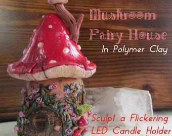Mushroom Fairy House Polymer Clay Candle LED Candle Holder PDF Tutorial Elven Elysium