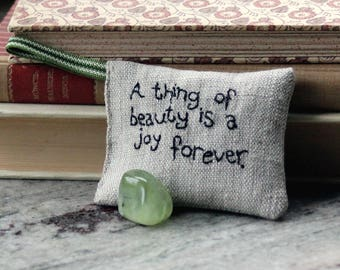 A thing of beauty is a joy forever - John Keats Lavender sachet in linen with embroidered text