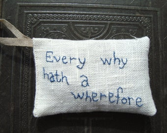 Every why hath a wherefore - Shakespeare Lavender sachet in linen with embroidered text
