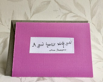A good heart's worth gold & Love comforteth like sunshine after rain - Shakespeare - Quotes - Card with handwritten text - 2 designs -