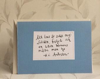 Att leva är icke nog: solsken, frihet och en liten blomma ... - H C Andersen - Quote - Swedish - Cards with handwritten text - wisdom -