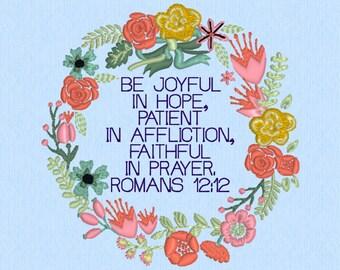Romans 12:12 Be joyful in hope, patient in affliction, faithful in prayer - machine embroidery design file - Scripture Bible verse