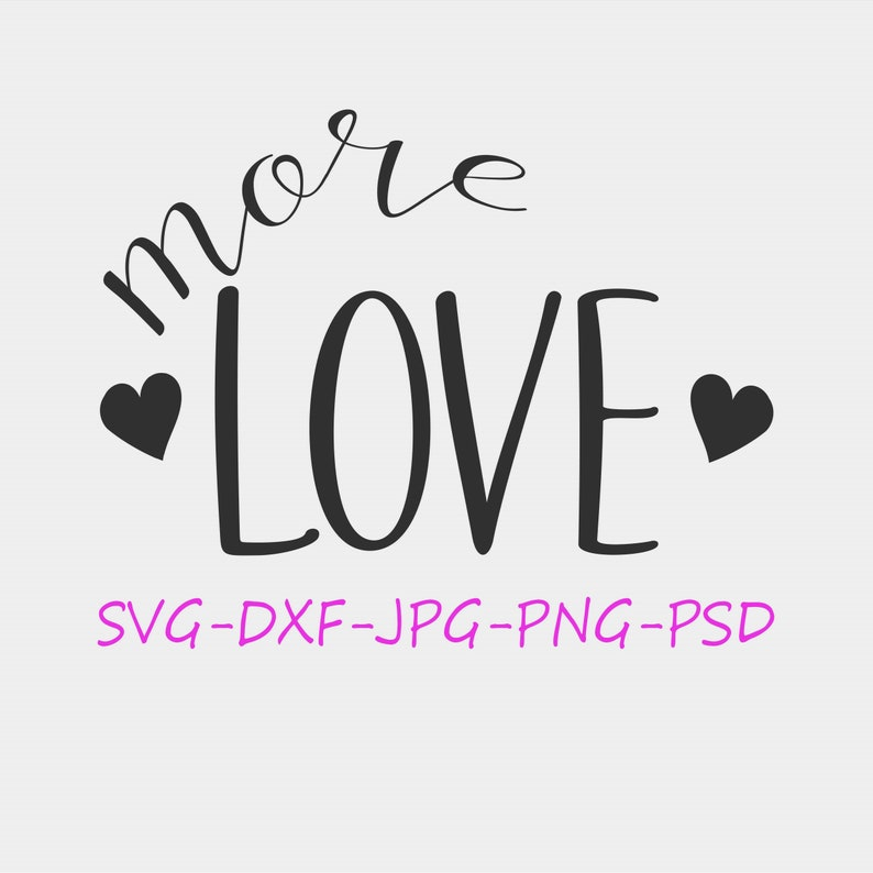 More Love Silhouette Cricut SVG File Digital Download for Valentines Day