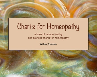 Charts for Homeopathy - a book of muscle testing and dowsing charts for homeopathy by Willow Thomson