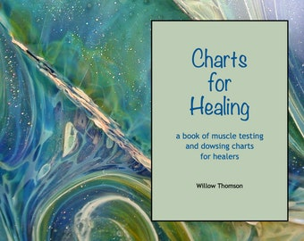 Charts for Healing - a book of muscle testing and dowsing charts for healers by Willow Thomson