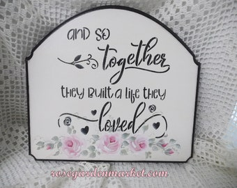 Romantic Wood Plaque, Wall Art, Shelf, Bookcase Art, And So Together, They Built A Life they Loved, With Pink Cottage OOAK Roses, Display