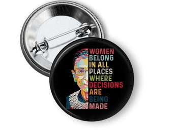 """Women Belong in All Places Where Decisions Are Being Made / Ruth Bader Ginsburg / RBG / 1.25"""" Pinback Button / Badge / Choose 1 or 3"""