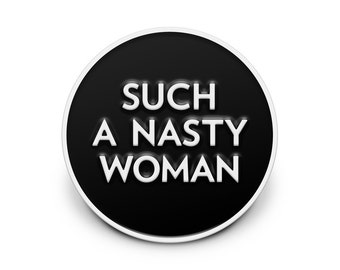 Such a Nasty Woman Enamel Pin