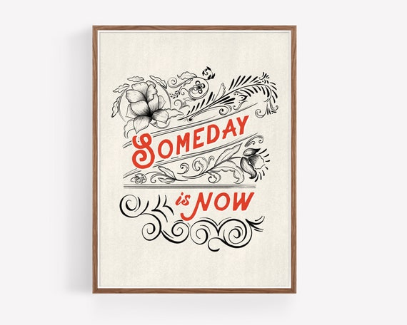 """Someday is Now"""