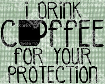Digital Download, I drink coffee for your protection, Kitchen dining room sign, Home Decor, DigiStamp, Iron On Transfer, Transparent png