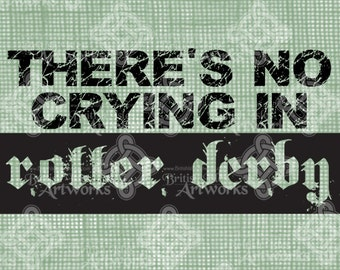 Digital Download, There's No Crying in Roller Derby, Derby Girl, Roller Skating, DigiStamp, Iron on Transfer, transparent png