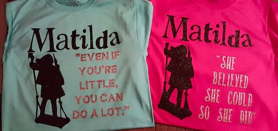 Matilda quotes custom t shirt. Other colors available! Perfect for seeing the show too!