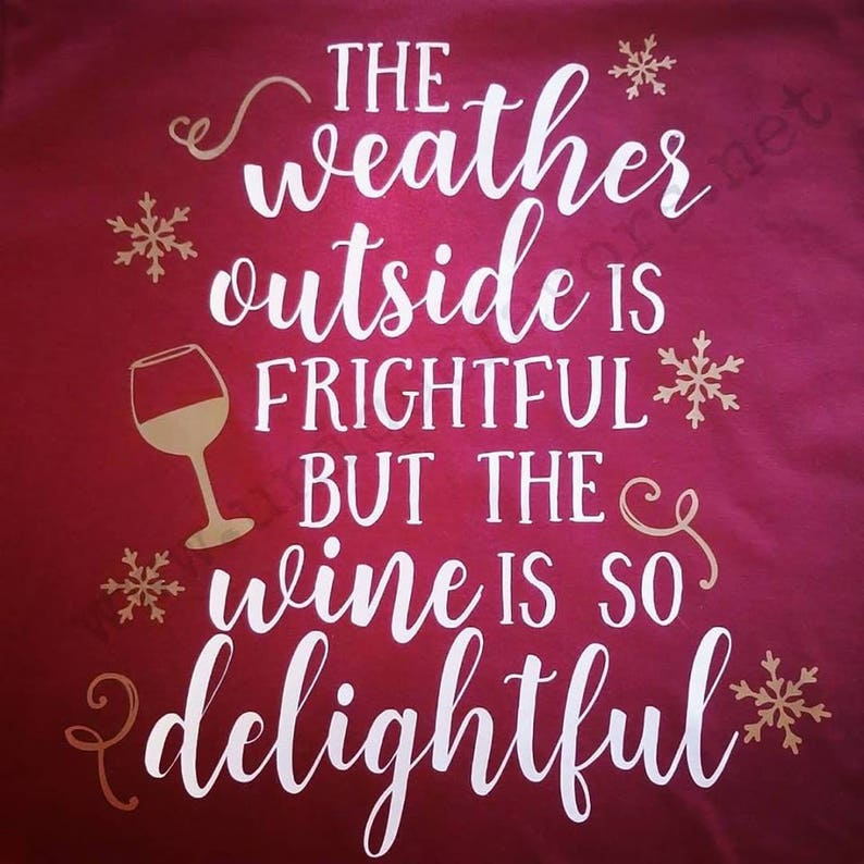 Weather outside is frightful but the wine is so delightful image 0