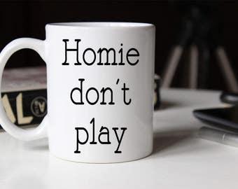 c332d4048c7 Homie Don't Play Coffee Mug   Unique Coffee Mug   Quote Mug   Coffee Mugs  with Sayings   11 oz Mug   15 oz Mug   Coffee Mug Gift   Funny Mug