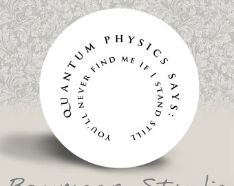 Quantum physics says you'll never find me if I stand still - PINBACK BUTTON or MAGNET - 1.25 inch round