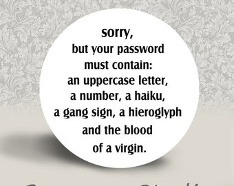 Sorry, but your Password must contain an Uppercase letter, a Number, a Haiku, a Gang Sign - PINBACK BUTTON or MAGNET - 1.25 inch round