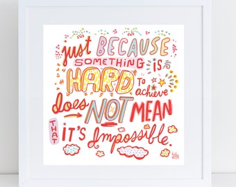 Inspirational quote. Pop art print. Square art print. Positive message art. Just because something is hard does not mean it's impossible.