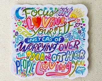 Focus on loving yourself instead of worrying over the idea of other people loving you - Mental health sticker - Emotional support sticker