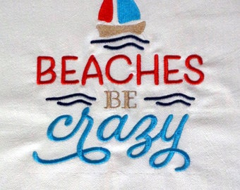 Beaches Be Crazy - Embroidered Towel -Summertime- Tea Towel - Kitchen Towel - Dish Towel - Home Decor - Bar Towel