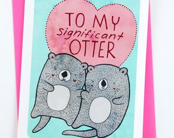 To My Significant Otter - Valentines day card funny i love you card boyfriend card husband card for girlfriend anniversary card gift for her