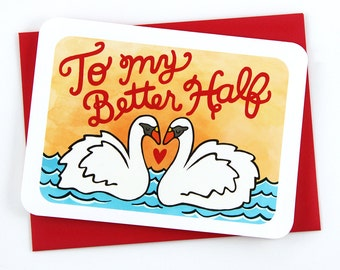 To My Better Half - anniversary card valentine card romantic swan valentine valentine card her gift for her i love you card wife card