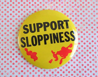 Vintage Support Sloppiness Humorous Pinback