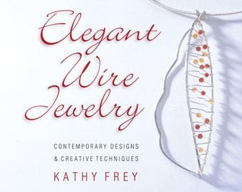 Elegant Wire Jewelry Contemorary Designs & Creative Techniques by Kathy Frey