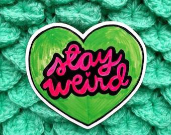 Stay Weird - 7cm x 6cm vinyl sticker
