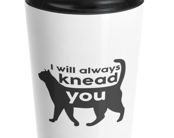 I Will Always Knead You - Stainless Steel Travel Mug