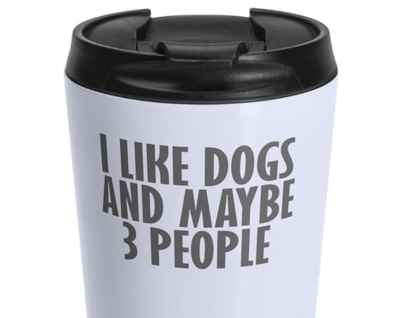 I Like Dogs And Maybe 3 People - Stainless Steel Travel Mug