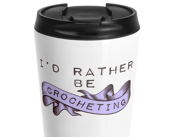 I'd Rather Be Crocheting - Stainless Steel Travel Mug