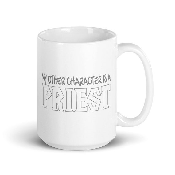 My Other Character Is A Priest - Glossy Ceramic Mug - World of Warcraft - Gaming - Video Game - Gamer - Funny