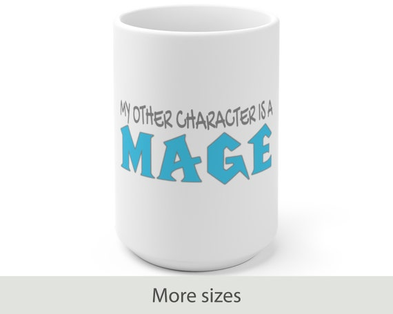 My Other Character is a Mage - White Ceramic Coffee Mug - Warcraft Inspired - Gaming - Gamer - Video Game