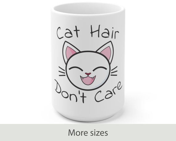 Can't Hair Don't Care - White Ceramic Coffee Mug - Cats - Cute - Animals - Funny