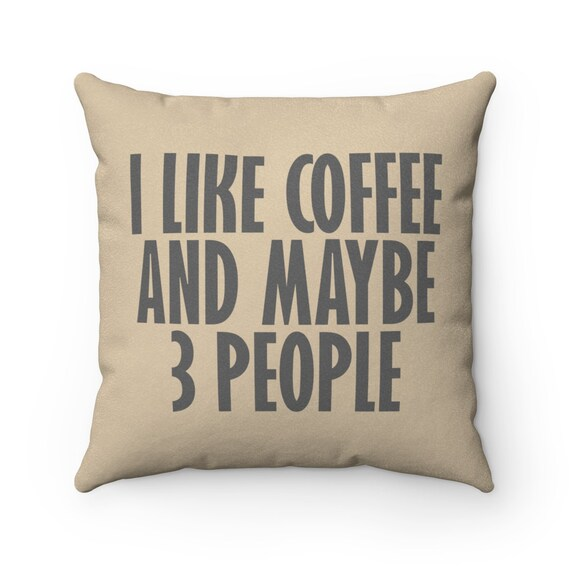 I Like Coffee And Maybe 3 People - Faux Suede Square Pillow