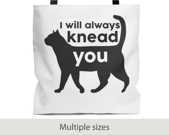 I Will Always Knead You - Tote Bag (3 Sizes)
