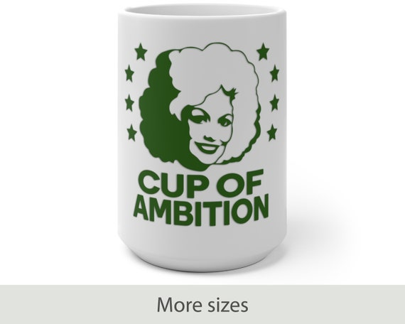 Cup of Ambition (green) - Color Changing Mug - Funny - Country - Music - Motivational - Dolly Parton Inspired